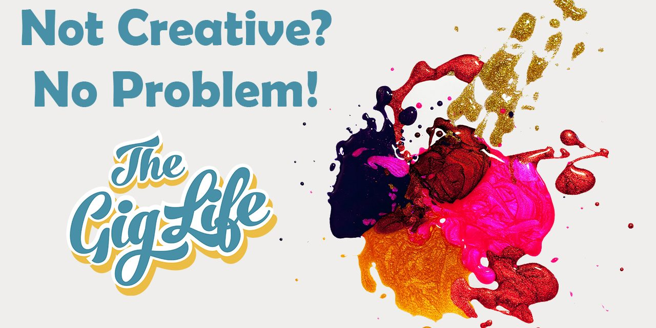 Not Creative? No Problem – The Gig Life Vlog
